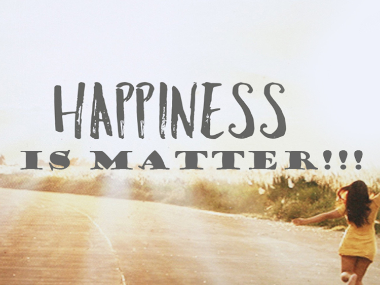 Happiness Is Matter